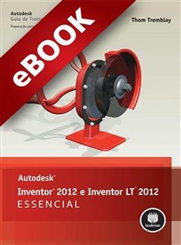Autodesk Inventor 2012 e Inventor LT 2012: Essencial - eBook