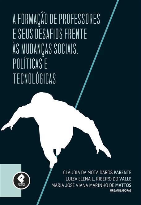 a formação de professores e seus desafios frente às mudanças sociais, políticas e tecnológicas