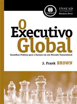 O EXECUTIVO GLOBAL CONSELHOS PRATICOS P/ SUCESSO