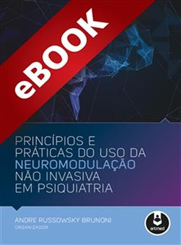 Princípios e Práticas do Uso da Neuromodulação Não Invasiva em Psiquiatria - eBook