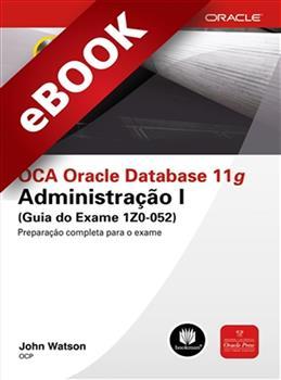 OCA Oracle Database 11g Administração I (Guia do Exame 1Z0-052) - eBook