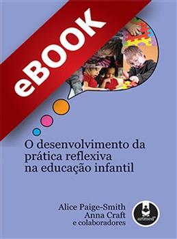 O Desenvolvimento da Prática Reflexiva na Educação Infantil - eBook