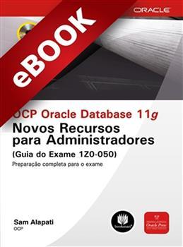 OCP Oracle Database 11g: Novos Recursos para Administradores (Guia do Exame 1Z0-050) - eBook