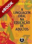 A Linguagem Oral na Educação de Adultos - eBook