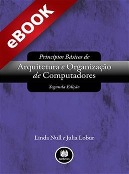 Princípios Básicos de Arquitetura e Organização de Computadores - eBook