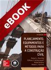 Planejamento, Equipamentos e Métodos para a Construção Civil - eBook