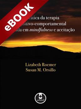 A Prática da Terapia Cognitivo-Comportamental Baseada em Mindfulness e Aceitação - eBook