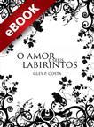 O Amor e seus Labirintos - eBook