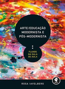 Arte/Educação Modernista e Pós-Modernista - eBook