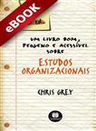 Um Livro Bom, Pequeno e Acessível sobre Estudos organizacionais - eBook