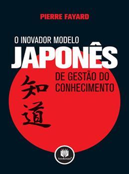 O Inovador Modelo Japonês de Gestão do Conhecimento