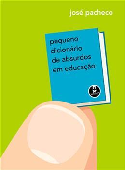 Pequeno Dicionário de Absurdos em Educação