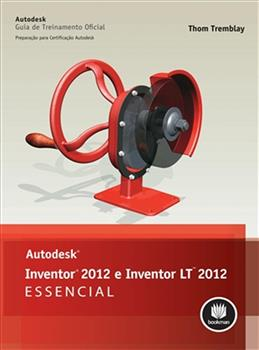 Autodesk Inventor 2012 e Inventor LT 2012: Essencial
